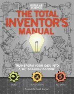 The Inventors Manual: How to Transform Your Back-Of-The-Envelope Idea Into a Gleaming Finished Product