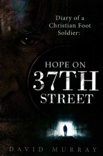Diary of a Christian Foot Soldier: Hope on 37th Street