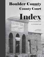 Boulder County, Colorado County Court Index Book I, Plaintiffs and Defendants: An Annotated Index