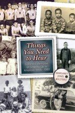 Things You Need to Hear: Collected Memories of Growing Up in Arkansas, 1890-1980