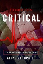 Condition Critical: Life and Death in Palestine/Israel
