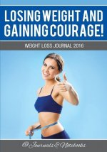 Losing Weight and Gaining Courage! Weight Loss Journal 2016