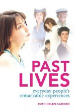 Past Lives: Everyday People's Remarkable Experiences