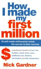 How I Made My First Million: 26 Self-Made Millionaires Reveal the Secrets to Their Success