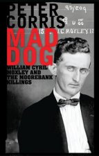 Mad Dog: William Cyril Moxley and the Moorebank Killings