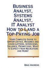 Business Analyst, Systems Analyst, It Analyst - How to Land a Top-Paying Job: Your Complete Guide to Opportunities, Resumes and Cover Letters, Intervi