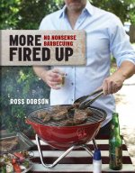 More Fired Up: No Nonsense Barbecuing