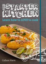 The Starter Kitchen: Learn How to Love to Cook