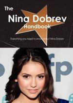 The Nina Dobrev Handbook - Everything You Need to Know about Nina Dobrev
