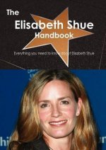 The Elisabeth Shue Handbook - Everything You Need to Know about Elisabeth Shue