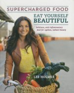 Supercharged Food: Eat Yourself Beautiful: Delicious, Anti-Inflammatory Food for Ageless, Radiant Beauty