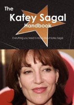 The Katey Sagal Handbook - Everything You Need to Know about Katey Sagal