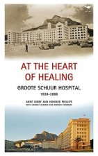 At the Heart of Healing: Groote Schuur Hospital, 1938-2008