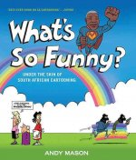What's So Funny?: Under the Skin of South African Cartooning