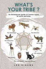 What's Your Tribe?: An Enneagram Guide to Human Types at Work and Play