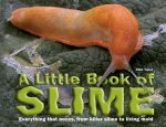 A Little Book of Slime: Everything That Oozes, from Killer Slime to Living Mold