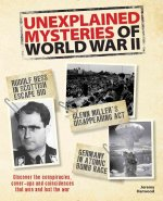Unexplained Mysteries of World War II: Discover the Conspiracies, Cover-Ups and Coincidences That Won and Lost the War