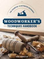 Woodworker's Techniques Handbook: The Essential Illustrated Reference