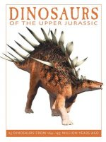Dinosaurs of the Upper Jurassic: 25 Dinosaurs from 164--145 Million Years Ago