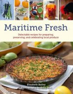 Maritime Fresh: Delectable Recipes for Preparing, Preserving, and Celebrating Local Produce