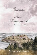 Islands of New Brunswick: Living Between the Tides