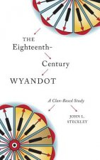 The Eighteenth-Century Wyandot: A Clan-Based Study