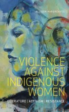 Violence Against Indigenous Women: Literature, Activism, Resistance