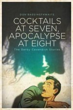 Cocktails at Seven, Apocalypse at Eight: The Derby Cavendish Stories