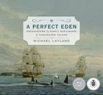 A Perfect Eden: Encounters by Early Explorers of Vancouver Island
