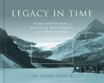Legacy in Time: Three Generations of Mountain Photography in the Canadian West