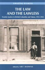 The Law and the Lawless: Frontier Justice in British Columbia and Yukon, 1913-1935