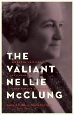The Valiant Nellie McClung: Collected Columns by Canada's Most Famous Suffragist