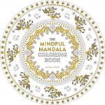 The Mindful Mandala Coloring Book: Inspiring Designs for Contemplation, Meditation and Healing