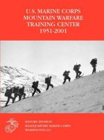 The U.S. Marine Corps Mountain Warfare Training Center 1951-2001