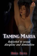 Taming Maria: Subjected to Sexual Discipline and Domination