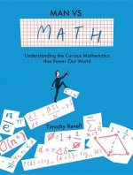 Man vs. Math: Understanding the Curious Mathematics That Power Our World