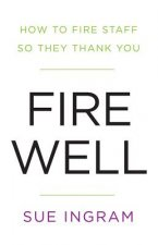 Fire Well - How To Fire Staff So They Thank You