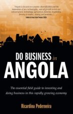 Do Business in Angola - the essential field guide to investing and doing business in this rapidly growing economy