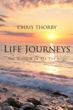 Life Journeys - The Wisdom of All The Ages
