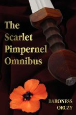 The Scarlet Pimpernel Omnibus - Unabridged - The Scarlet Pimpernel, I Will Repay, Eldorado, Sir Percy Hits Back