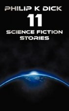 Philip K Dick - Eleven Science Fiction Stories