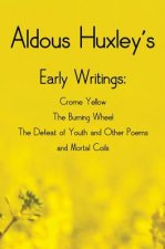 Aldous Huxley's Early Writings including (complete and unabridged) Crome Yellow, The Burning Wheel, The Defeat of Youth and Other Poems and Mortal Coi