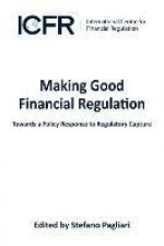 Making Good Financial Regulation - Towards a Policy Response to Regulatory Capture