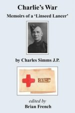 Charlie's War - Memoirs of a 'Linseed Lancer'
