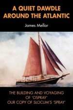 A Quiet Dawdle Around The Atlantic - The Building and Voyaging of 'Osprey' Our Copy Of Slocum's 'Spray'