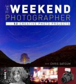 The Weekend Photographer: 52 Creative Photo Projects