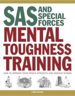 SAS and Special Forces Mental Toughness Training: How to Improve Your Mind S Strength and Manage Stress