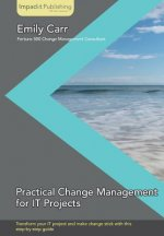 Practical Change Management for IT Projects