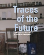 Traces of the Future: An Archaeology of Medical Science in Africa