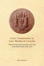 Civic Community in Late Medieval Lincoln: Urban Society and Economy in the Age of the Black Death, 1289-1409